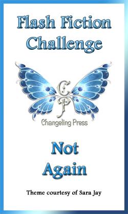 Flash Fiction Challenge: Not Again